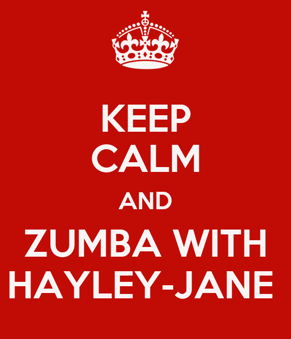 KEEP CALM AND ZUMBA WITH HAYLEY-JANE