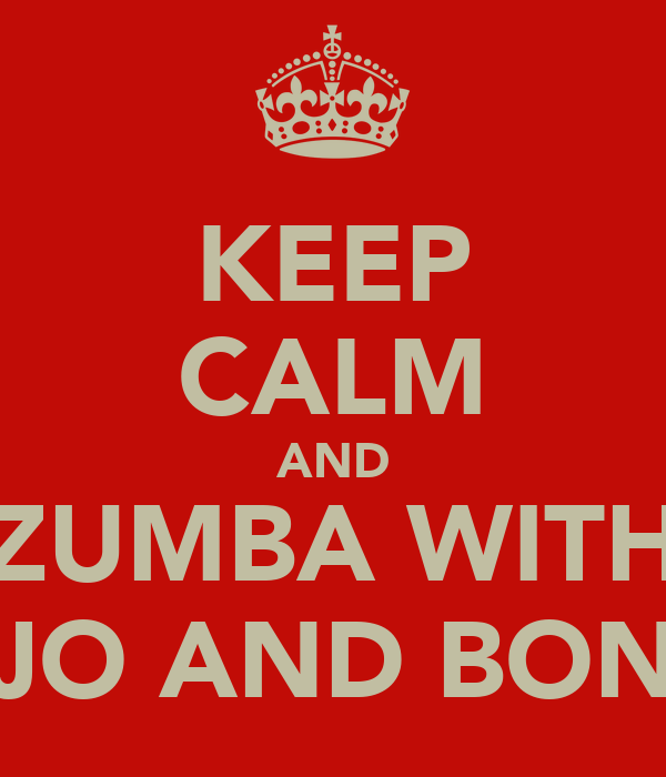 KEEP CALM AND ZUMBA WITH JO AND BON