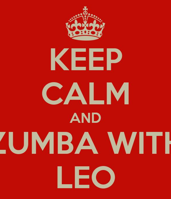 KEEP CALM AND ZUMBA WITH LEO