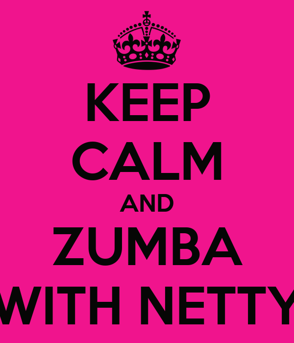 KEEP CALM AND ZUMBA WITH NETTY