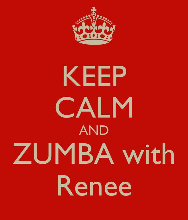 KEEP CALM AND ZUMBA with Renee