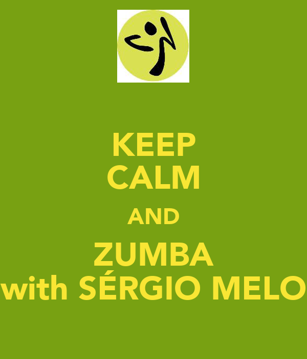 KEEP CALM AND ZUMBA with SÉRGIO MELO