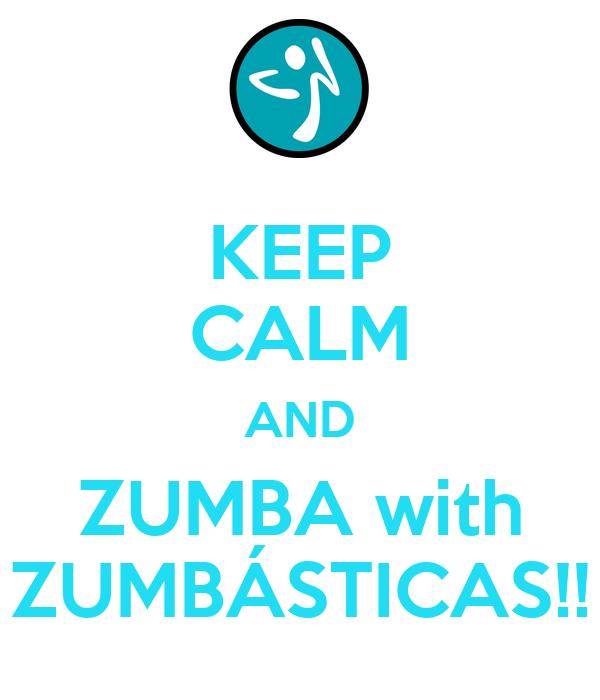 KEEP CALM AND ZUMBA with ZUMBÁSTICAS!!