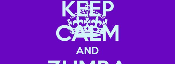 KEEP CALM AND ZUMBA ZUMBA
