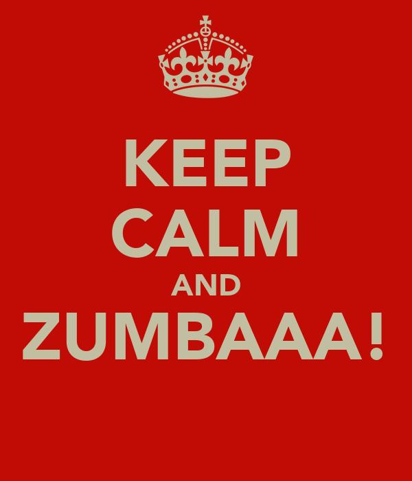 KEEP CALM AND ZUMBAAA!