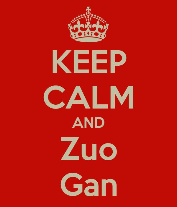 KEEP CALM AND Zuo Gan