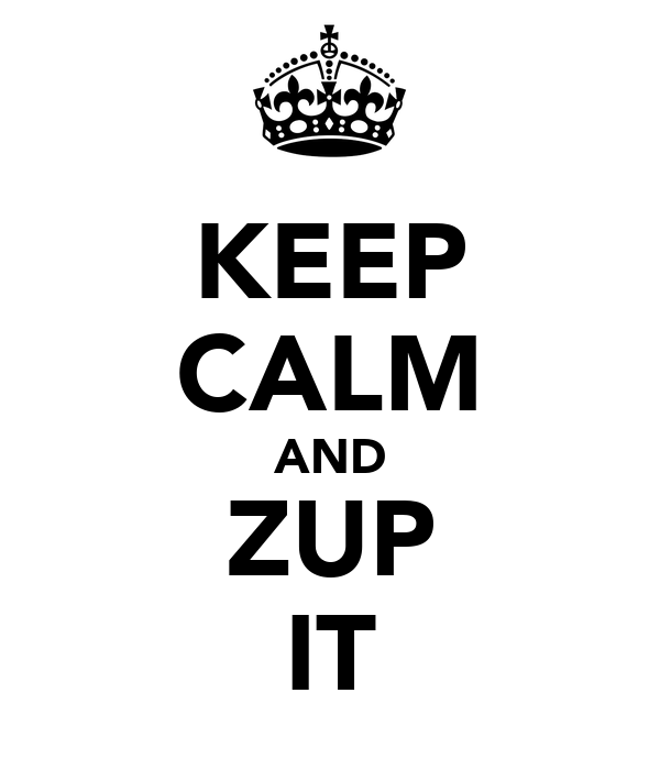 KEEP CALM AND ZUP IT