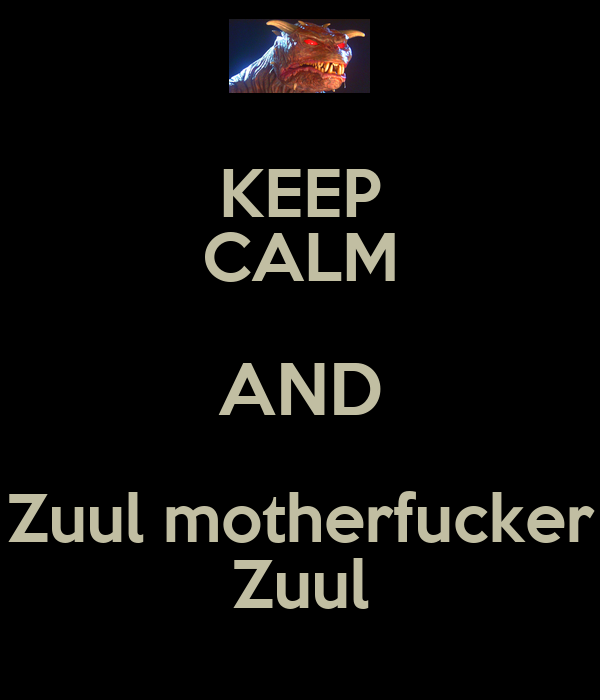 KEEP CALM AND Zuul motherfucker Zuul