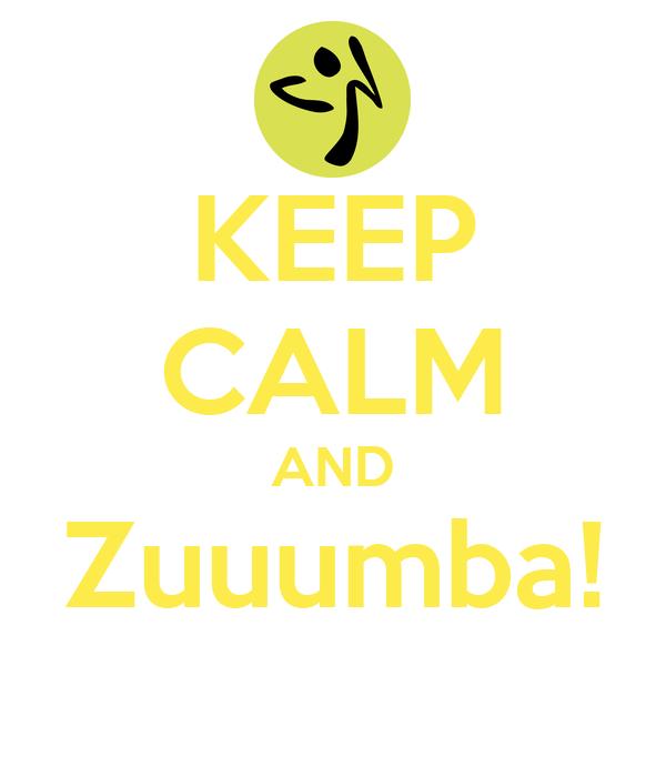KEEP CALM AND Zuuumba!