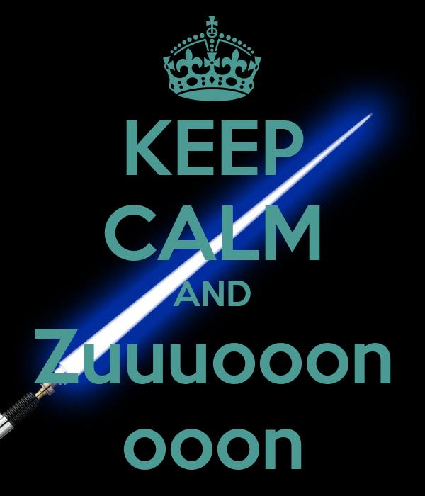 KEEP CALM AND Zuuuooon ooon