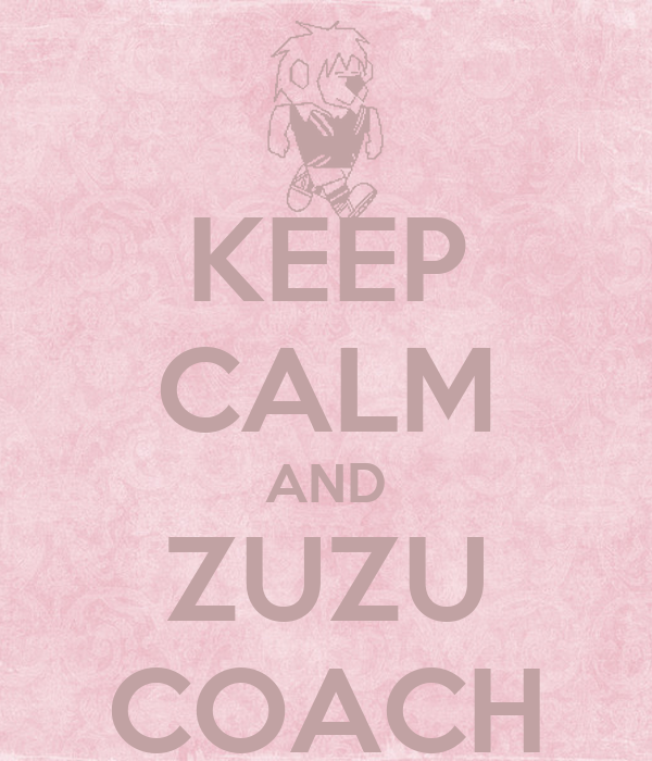 KEEP CALM AND ZUZU COACH