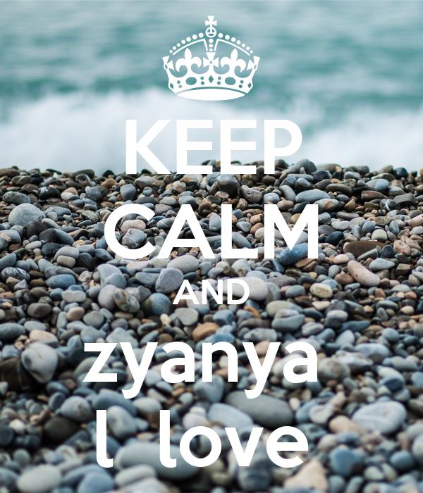KEEP CALM AND zyanya  l  love
