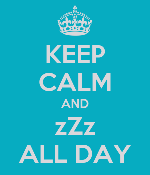 KEEP CALM AND zZz ALL DAY