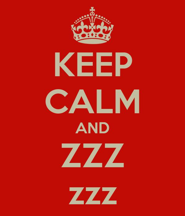 KEEP CALM AND ZZZ zzz