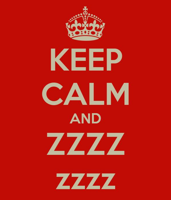 KEEP CALM AND ZZZZ zzzz