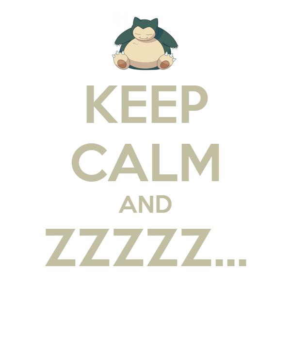 KEEP CALM AND ZZZZZ...
