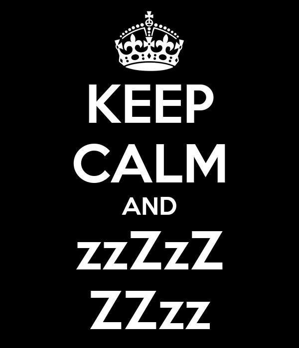 KEEP CALM AND zzZzZ ZZzz