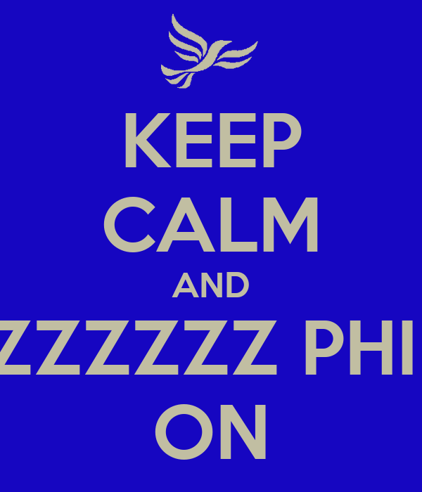 KEEP CALM AND ZZZZZZ PHI  ON