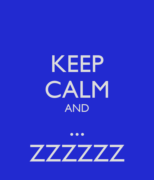 KEEP CALM AND ... ZZZZZZ