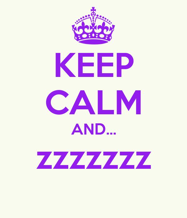 KEEP CALM AND... zzzzzzz