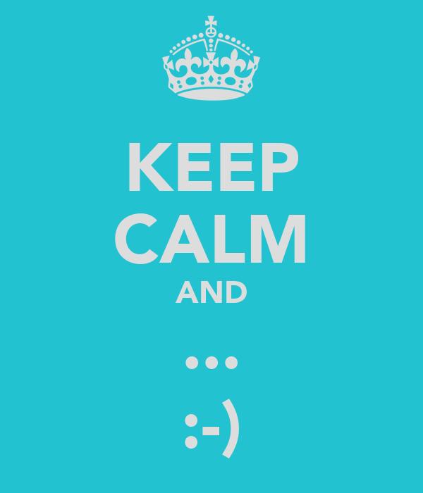 KEEP CALM AND ... :-)