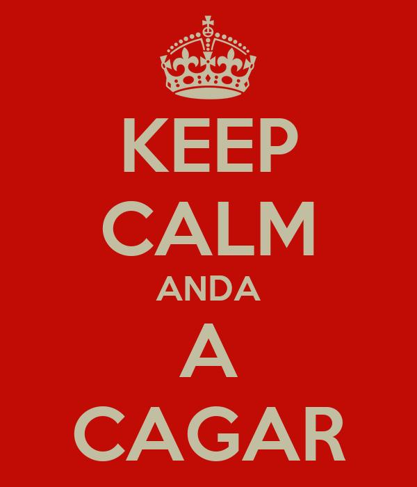 KEEP CALM ANDA A CAGAR