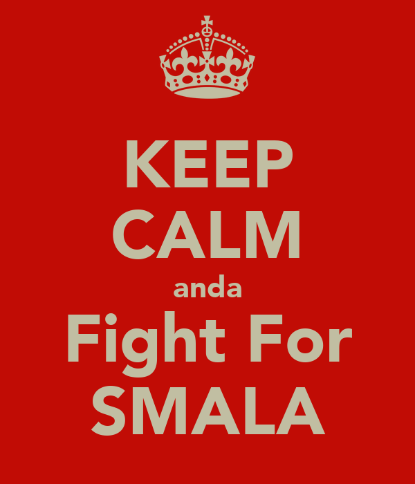 KEEP CALM anda Fight For SMALA