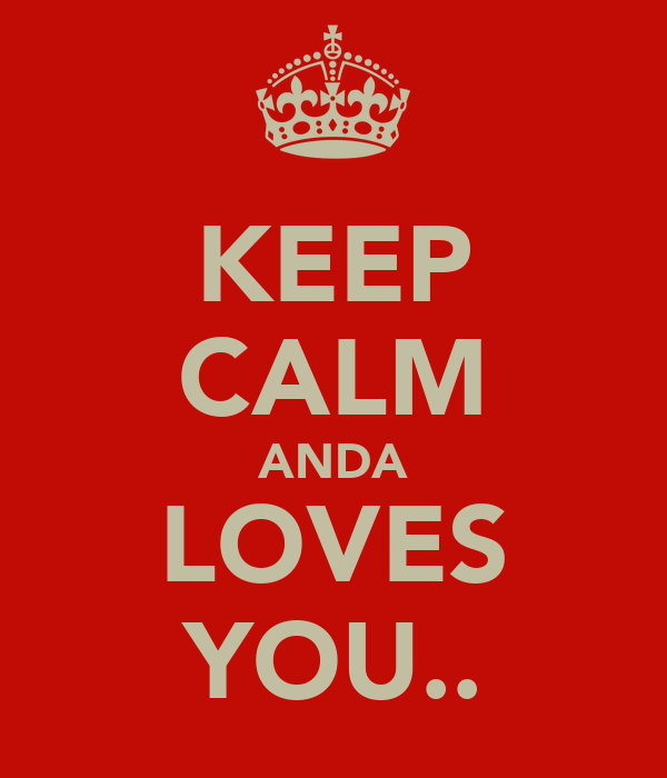 KEEP CALM ANDA LOVES YOU..