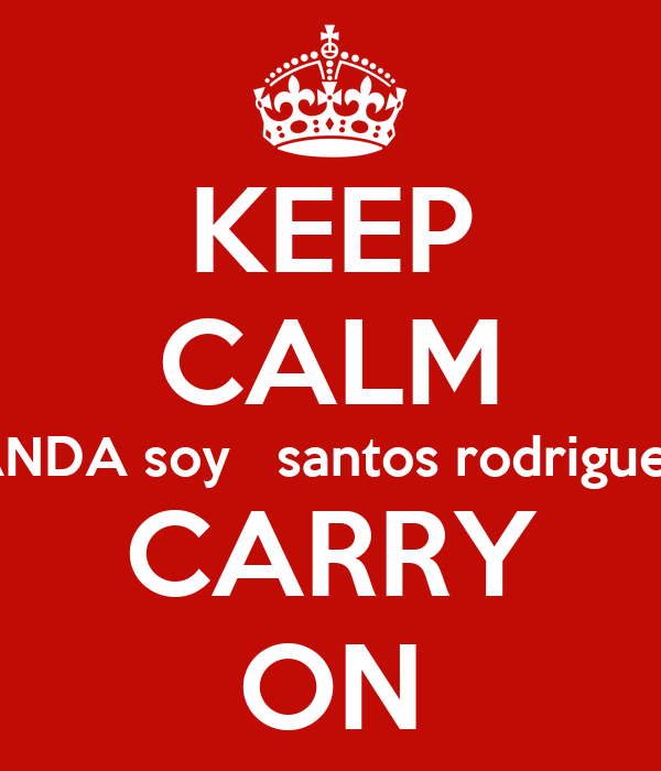 KEEP CALM ANDA soy   santos rodriguez CARRY ON