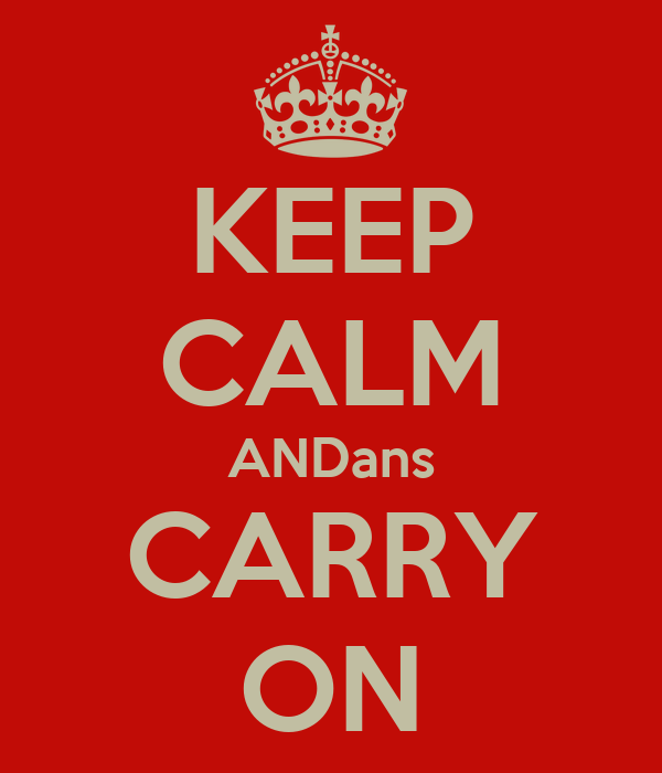 KEEP CALM ANDans CARRY ON