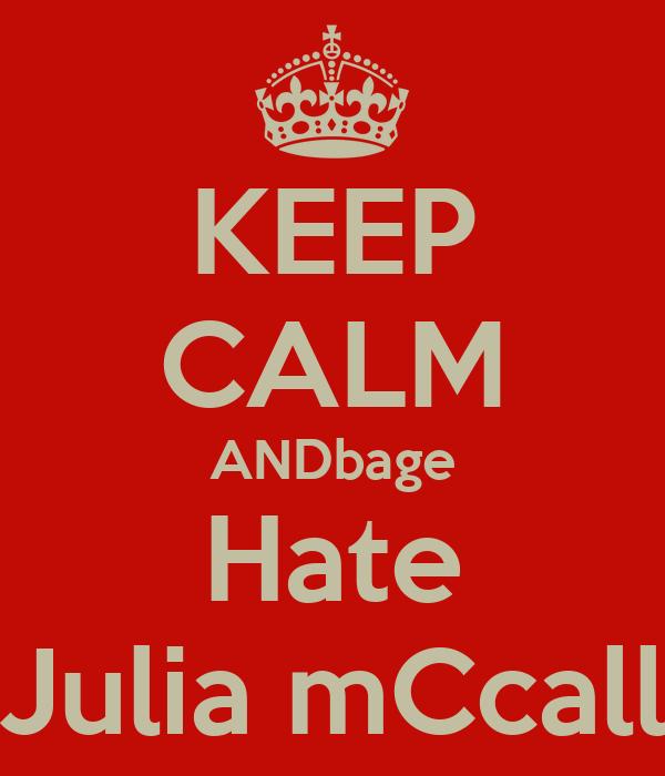 KEEP CALM ANDbage Hate Julia mCcall