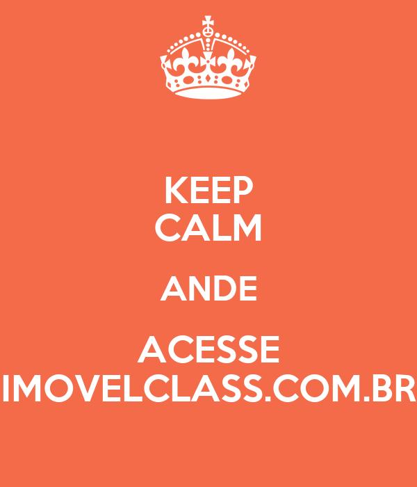 KEEP CALM ANDE ACESSE IMOVELCLASS.COM.BR
