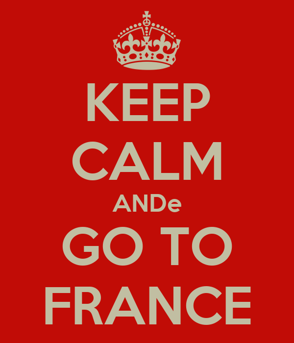 KEEP CALM ANDe GO TO FRANCE