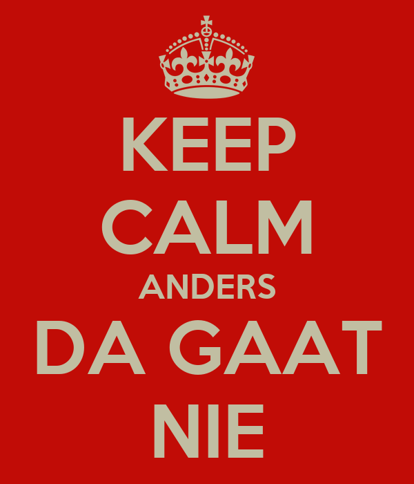 KEEP CALM ANDERS DA GAAT NIE