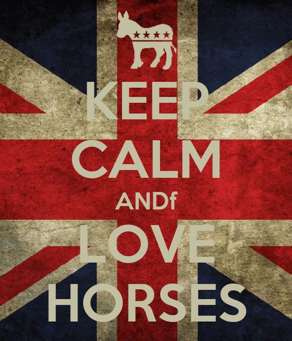 KEEP CALM ANDf LOVE HORSES