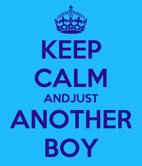 KEEP CALM ANDJUST ANOTHER BOY