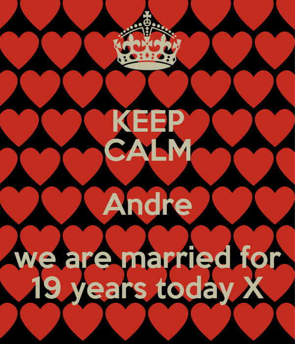 KEEP CALM Andre we are married for 19 years today X