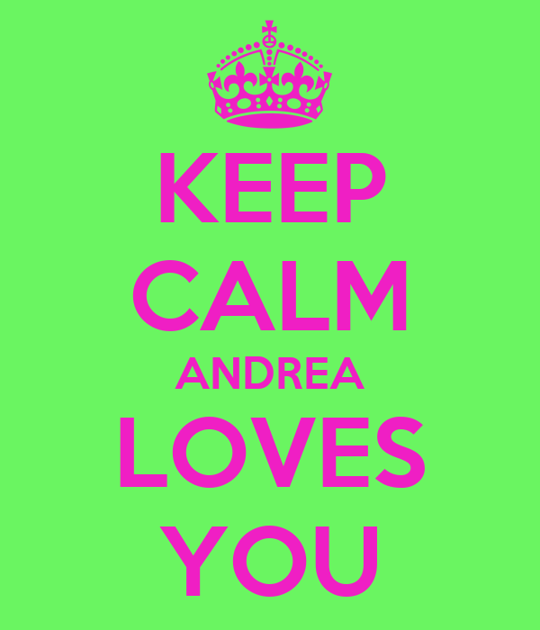 KEEP CALM ANDREA LOVES YOU