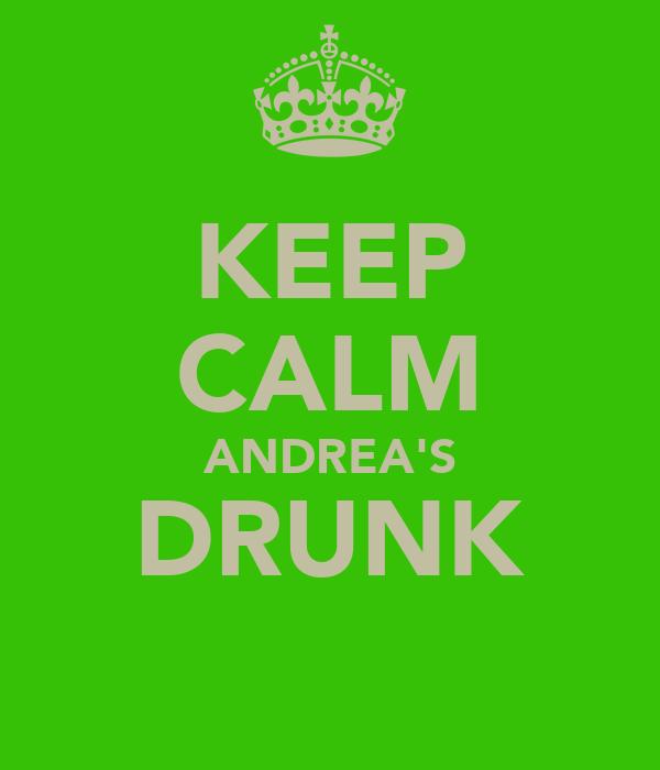 KEEP CALM ANDREA'S DRUNK