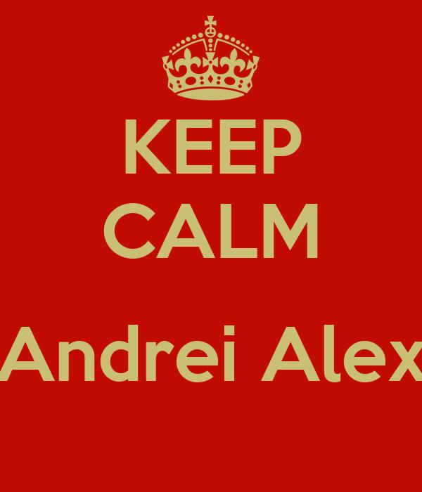 KEEP CALM  Andrei Alex