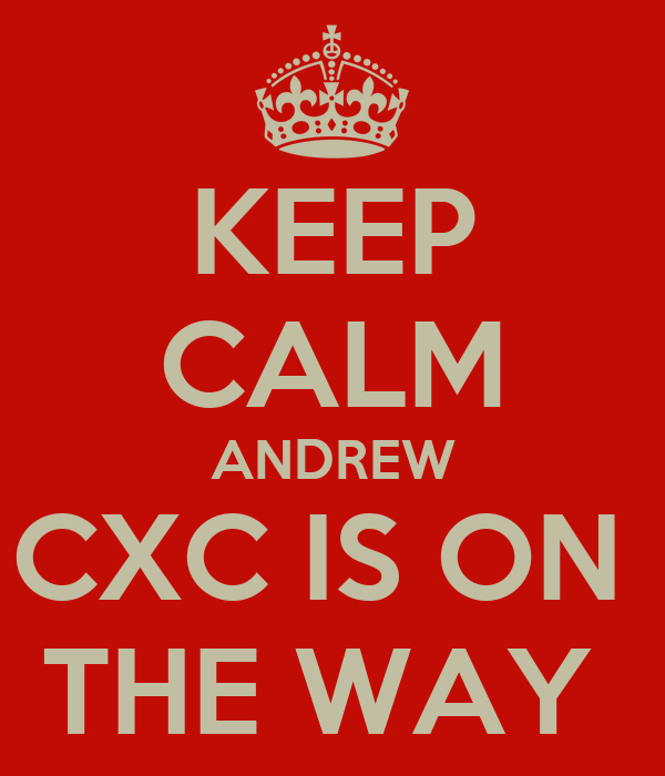 KEEP CALM ANDREW CXC IS ON  THE WAY