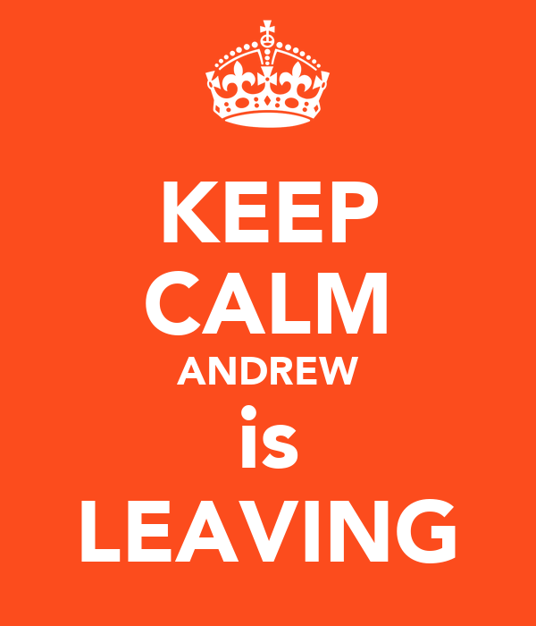 KEEP CALM ANDREW is LEAVING