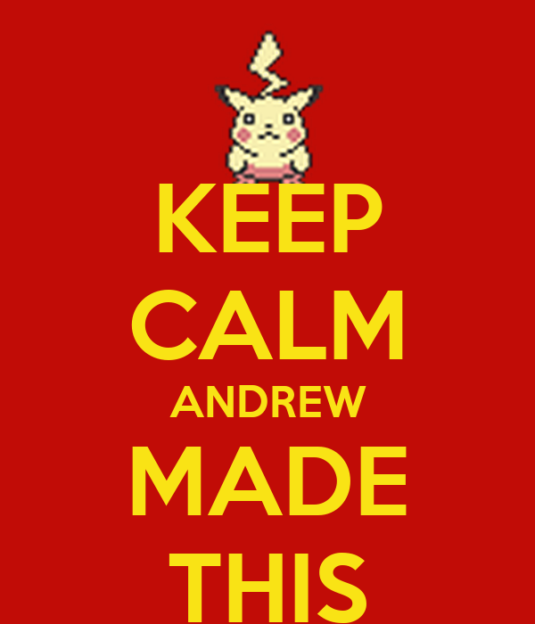 KEEP CALM ANDREW MADE THIS