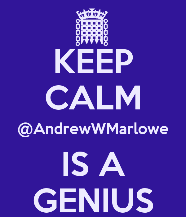 KEEP CALM @AndrewWMarlowe IS A GENIUS