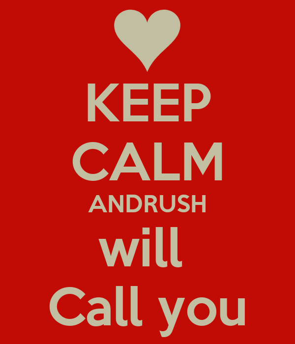 KEEP CALM ANDRUSH will  Call you