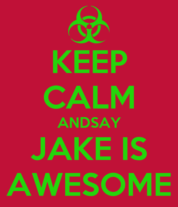 KEEP CALM ANDSAY JAKE IS AWESOME