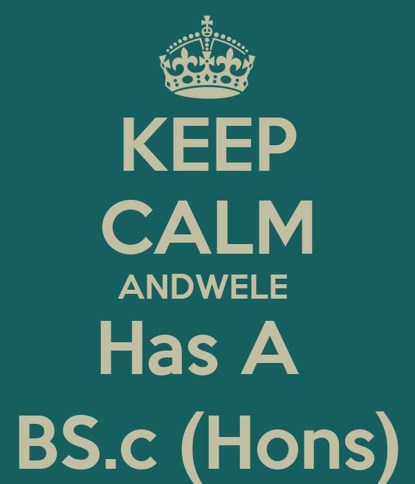 KEEP CALM ANDWELE  Has A  BS.c (Hons)
