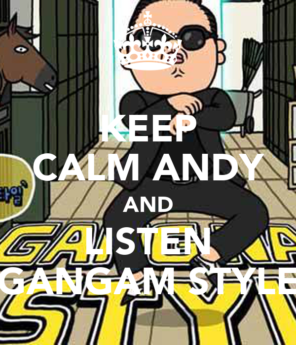 KEEP CALM ANDY AND LISTEN GANGAM STYLE