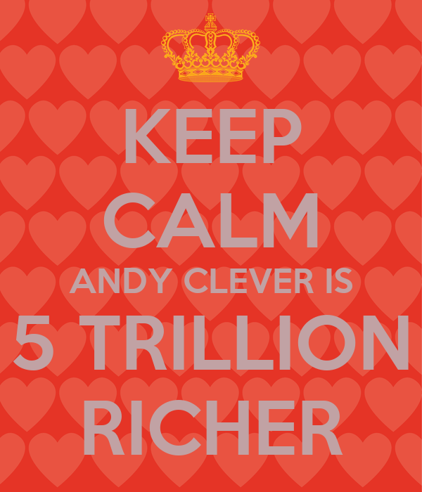 KEEP CALM ANDY CLEVER IS 5 TRILLION RICHER