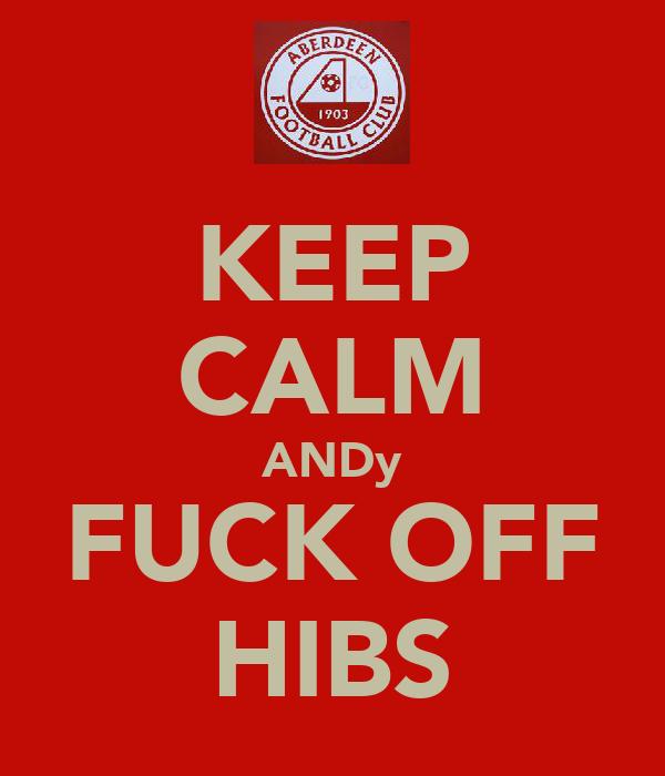 KEEP CALM ANDy FUCK OFF HIBS